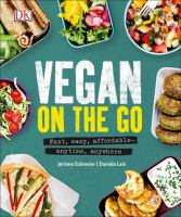 Vegan on the go : fast, affordable--anytime, anywhere