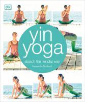 Yin yoga : stretch the mindful way