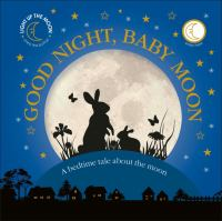 Good night, baby moon [board book] : a bedtime tale about the moon