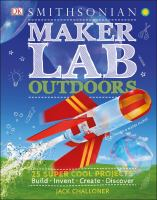 Maker lab outdoors : 25 super cool projects : build, invent, create, discover