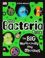 The bacteria book : the big world of really tiny microbes