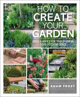 How to create your garden : ideas & advice for transforming your outdoor space