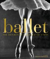 Ballet : the definitive illustrated story