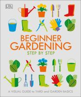 Beginner gardening step-by-step : a visual guide to yard and garden basics