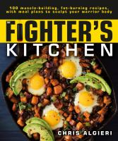 FIGHTER'S KITCHEN : 100 MUSCLE-BUILDING, FAT BURNING RECIPES, WITH MEAL PLANS TO SCULPT YOUR WARRIOR BODY