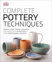 Complete pottery techniques : design, form, throw, decorate and more, with workshops from professional makers.