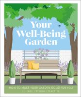 Your Well-Being Garden : Garden Design Ideas and the Science Behind Them
