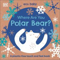 Where are you polar bear? : plastic-free touch and feel book