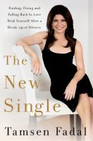 The New Single : Finding, Fixing, and Falling Back in Love With Yourself After A Breakup or Divorce