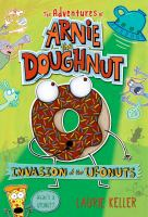 Invasion of the Ufonuts--the Adventures of Arnie the Doughnut