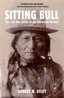 Sitting Bull : The Life and Times of An American Patriot