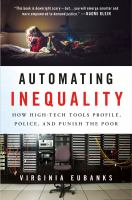 Automating Inequality : How High-Tech Tools Profile, Police, and Punish the Poor