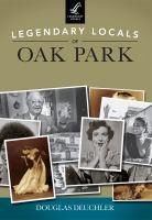 Legendary Locals of Oak Park, Illinois