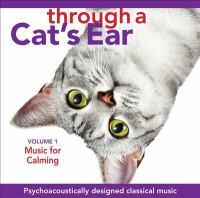 Through a cat's ear. Volume 1, Music for calming