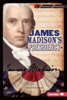 James Madison's Presidency
