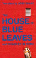 The House of Blue Leaves ; And, Chaucer in Rome