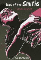 TALES OF THE SMITHS : A GRAPHIC BIOGRAPHY [GRAPHIC]