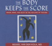 The body keeps the score [sound recording] : brain, mind, and body in the healing of trauma
