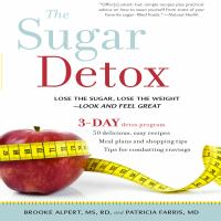 The Sugar Detox : Lose the Sugar, Lose the Weight--Look and Feel Great