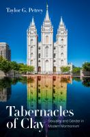 Tabernacles of clay : sexuality and gender in modern Mormonism