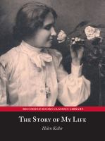 The Story of My Life; With Her Letters (1887-1901) and A Supplementary Account of Her Education, Including Passages From the Reports and Letters of Her Teacher, Anne Mansfield Sullivan, by John Albert Macy