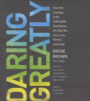 Daring greatly how to courage to be vulnerable transforms the way we live, love, parent and lead