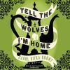 Tell the wolves I'm home [audiodisc] : a novel