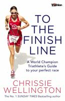 To the Finish Line: A World Champion Triathlete S Guide To Your Perfect Race