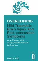 Overcoming mild traumatic brain injury and post-concussion symptoms : a self-help guide using evidence-based techniques
