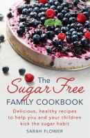 The Sugar-free Family Cookbook