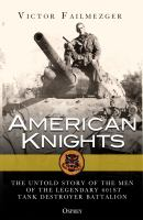 American Knights : The Untold Story of the Men of the 601st Tank Destroyer Battalion
