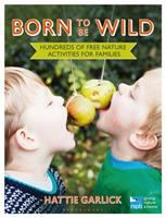 Born to be wild : hundreds of free nature activities for families