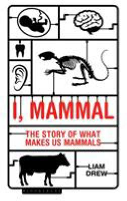 I, Mammal: The Story of What Makes Us Mammals book jacket
