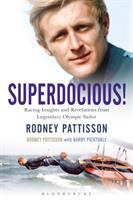 SUPERDOCIOUS! : RACING INSIGHTS AND REVELATIONS FROM LEGENDARY OLYMPIC SAILOR RODNEY PATTISSON
