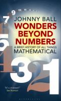 Wonders Beyond Numbers : A Brief History of All Things Mathematical
