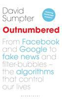 Outnumbered : from Facebook and Google to fake news and filter-bubbles -- the algorithms that control our lives