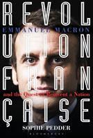 Revolution française : Emmanuel Macron and the quest to reinvent a nation