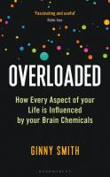 Overloaded How Every Aspect of Your Life is Influenced by Your Brain Chemicals