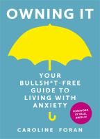 Owning It: Your Bullsh*t-Free Guide to Coping With Anxiety