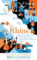 The Rhine : following Europe's greatest river from Amsterdam to the Alps