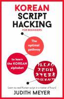 Korean Script Hacking : The Optimal Pathway to Learning the Korean Alphabet