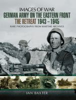German Army on the Eastern Front - The Retreat 1943-1945: Rare Photographs From Wartime Archives