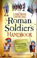 The Usborne Official Roman Soldier's Handbook