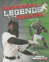 Baseball Legends in the Making