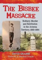 Bisbee Massacre, The: Robbery, Murder and Retribution in the Arizona Territory, 1883-1884