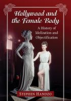 Hollywood and the female body : a history of idolization and objectification