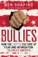 Bullies : how the left's culture of fear and intimidation silences America