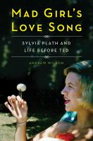 Mad girl's love song : Sylvia Plath and life before Ted