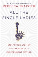 All the single ladies : unmarried women and the rise of an independent nation