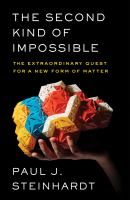 SECOND KIND OF IMPOSSIBLE : THE EXTRAORDINARY QUEST FOR A NEW FORM OF MATTER